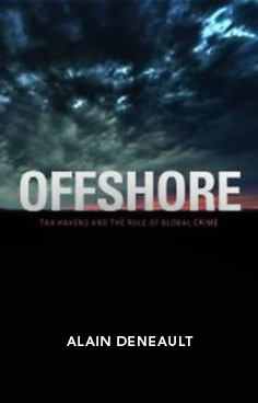 deneault-alain-offshore-tax-havens-and-the-rule-of-global-crime